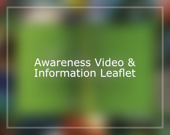 Awareness Video & Information Leaflet